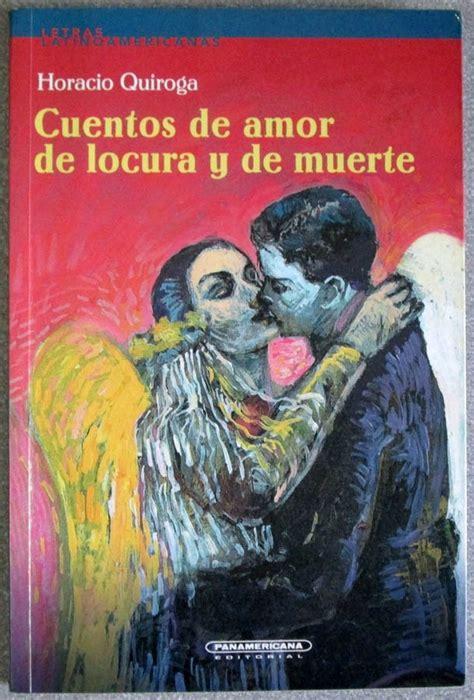 cuentos de amor locura y muerte cuentos de amor de locura y de muerte horacio quiroga 26 000 en mercado libre
