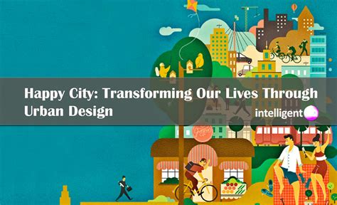 Happy City Transforming Our Lives Through Design happy city transforming our lives through design