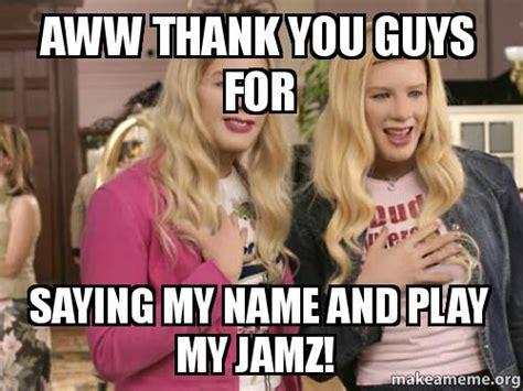Aww Thank You Meme - aww thank you guys for saying my name and play my jamz