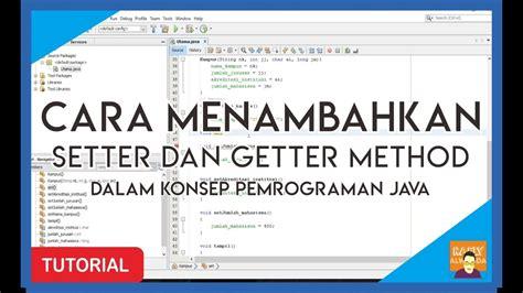 fungsi setter dan getter pada java menambahkan setter dan getter method di dalam konsep oop