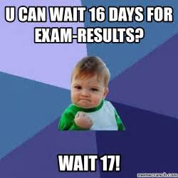 It Can Wait Meme - u can wait 16 days for exam results