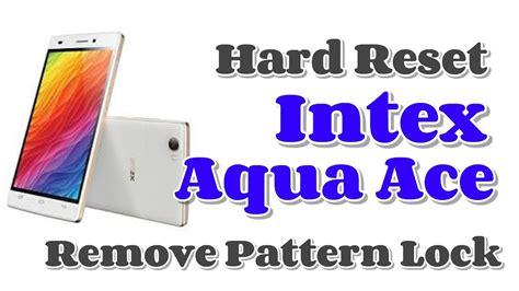 pattern lock intex intex aqua ace hard reset remove pattern lock youtube
