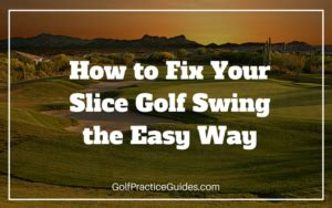 how to fix a slice golf swing how to fix your golf slice for a straighter ball flight