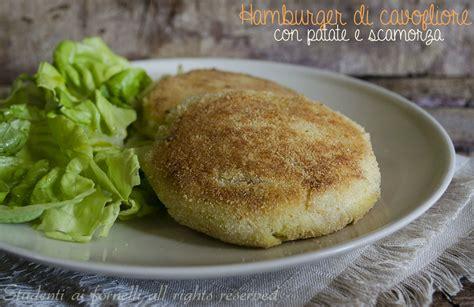 cavolfiore come cucinarlo hamburger di cavolfiore e patate con scamorza filante ricetta