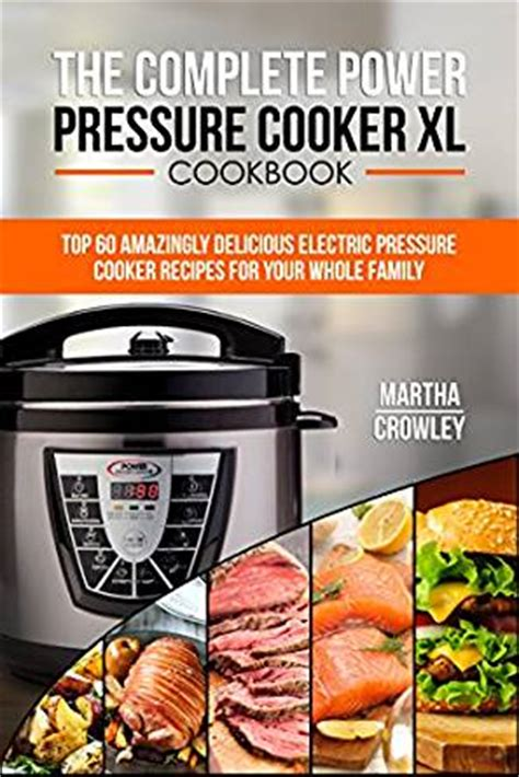 power pressure cooker xl cookbook complete ppc xl guide with 91 simple and yum yum pressure cooker xl recipes for your family everyday cooking books the complete power pressure cooker xl cookbook top 60