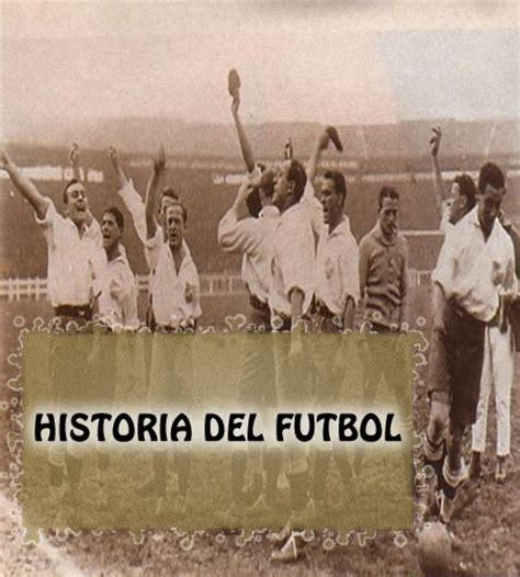 imagenes historicas del futbol la historia del futbol futbol nacional internacional