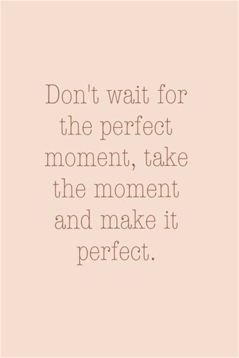the perfect moment perfect moment quotes quotesgram