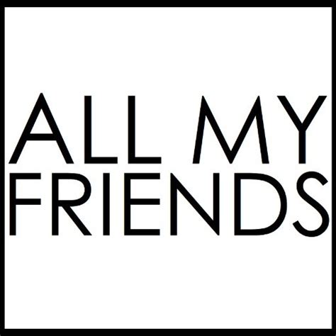 All My by All My Friends All My Friends