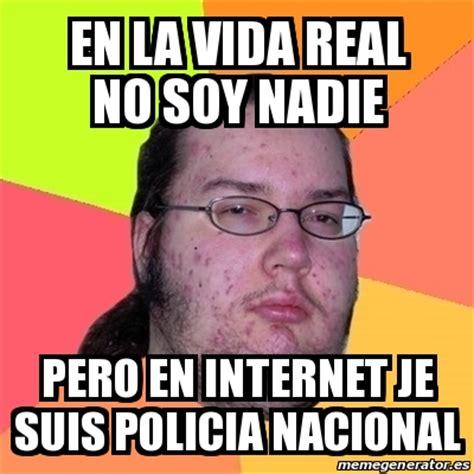 Memes Reales - meme friki en la vida real no soy nadie pero en internet