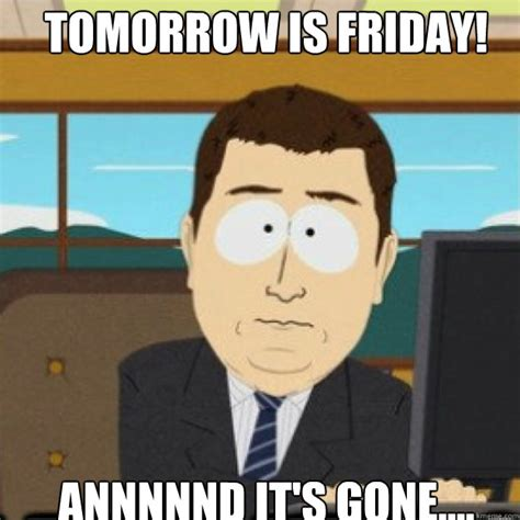Tomorrow Is Friday Meme - tomorrow is friday annnnnd it s gone misc quickmeme