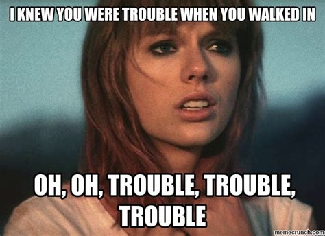 i knew you were trouble i knew you were trouble when you walked in
