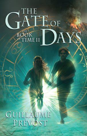 the two gates books gate of days the book of time 2 by guillaume pr 233 vost