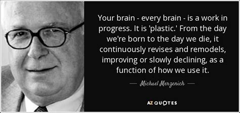 parenting the brain understanding a work in progress top 8 quotes by michael merzenich a z quotes