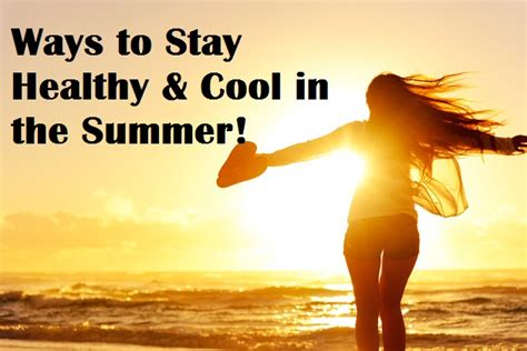 Ways To Stay All Summer by 8 Tips To Stay Healthy And Cool In Summer