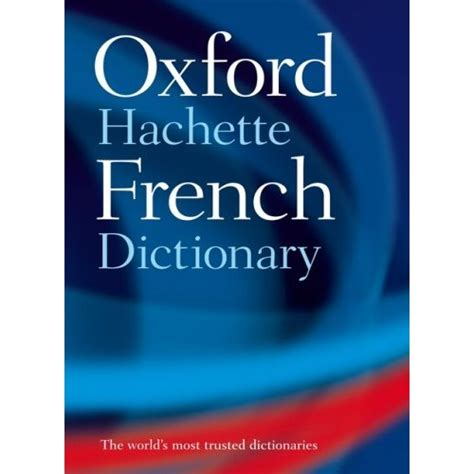 the oxford hachette french dictionary the oxford hachette french dictionary french english english french by oxford dictionaries
