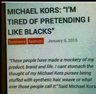 michael kors comment on pretending to like blacks michael kors statement i m tired of pretending to like
