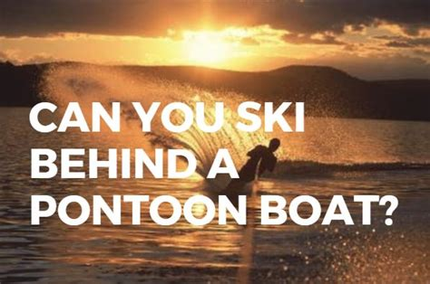 fishing boats you can ski behind can you ski behind a pontoon boat