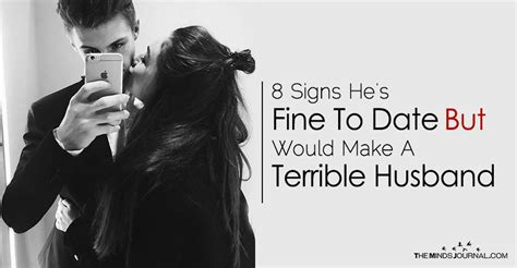 8 Signs You Are A Terrible by 8 Signs He S To Date But Would Make A Terrible