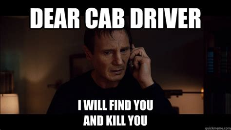 Taxi Driver Meme - dear cab driver i will find you and kill you misc