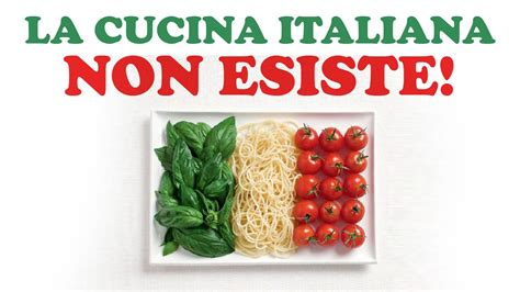 la cucina italia la cucina italiana non esiste