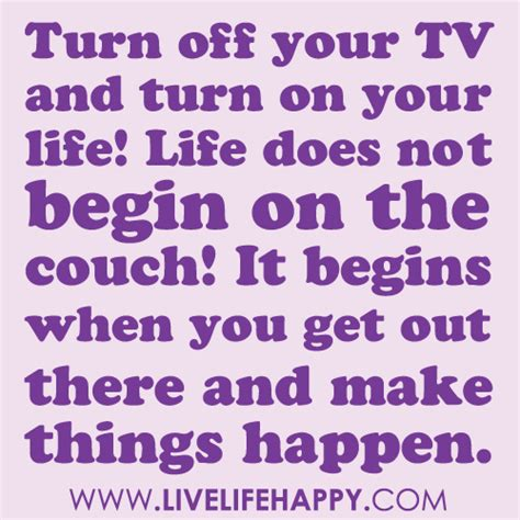 quotes to turn on turn your tv and turn on your does not beg