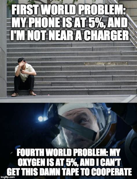 First World Problem Meme Generator - fourth world problems imgflip