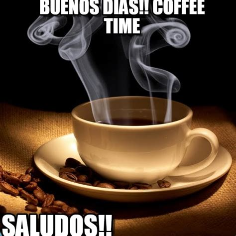Cafe Memes - buenos dias coffee time cafe pal frio meme en memegen