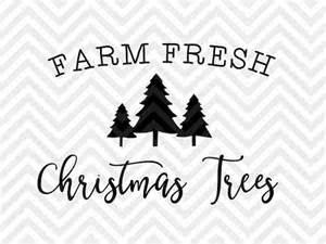 Farmhouse Designs Farm Fresh Christmas Trees Holidays Farmhouse Svg And Dxf