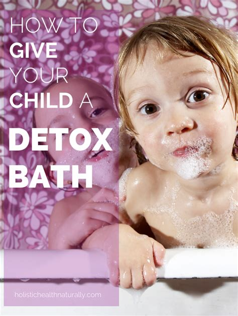 how to give a a bath how to give your child a detox bath