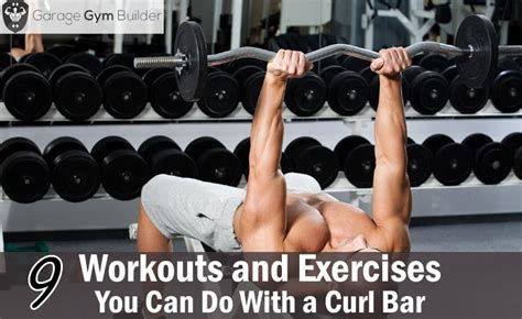 9 workouts and exercises you do with a curl bar