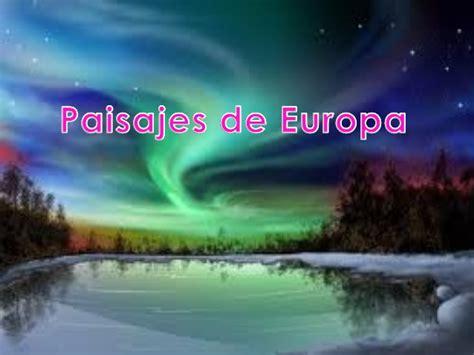 imagenes de paisajes europeos los paisajes de europa relieve r 237 os y costas