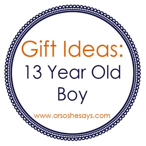 best gifts 13 year boy gift ideas for 13 year boys or so she says