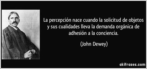 dewey john y su aporte a la educaci n la percepci 243 n nace cuando la solicitud de objetos y sus