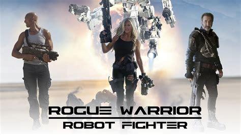 film robot 2017 rogue warrior robot fighter 2017 full movie watch online
