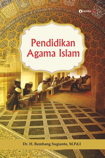 Pendidikan Agama Islam Di Perguruan Tinggi leutikaprio pendidikan agama islam