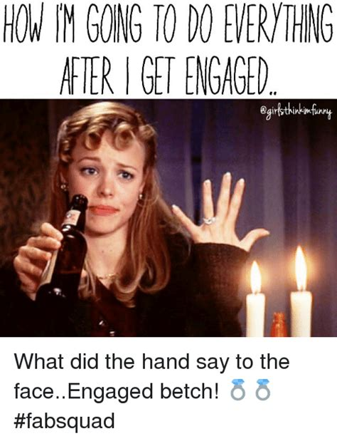 Engagement Meme - after get engaged what did the hand say to the faceengaged