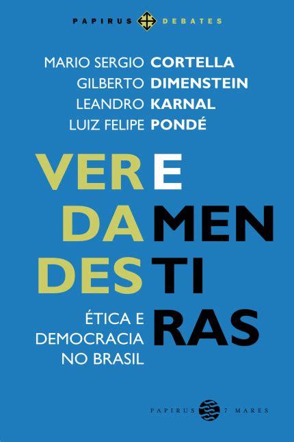 verdades  mentiras etica  democracia  brasil