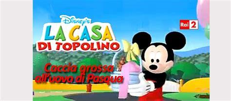 Cartoni Animati La Casa Di Topolino by I Cartoni Per I Bambini A Pasqua Su 2 Arriva La Casa