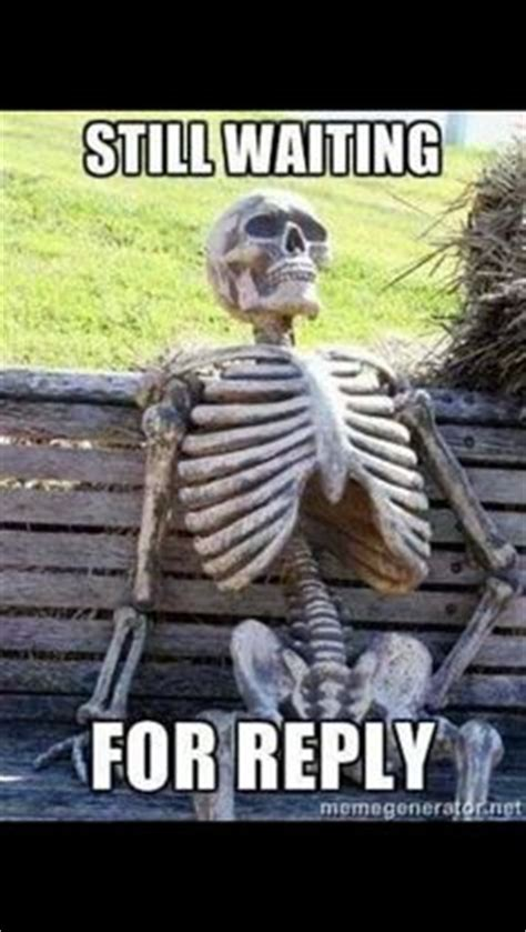 Reply Memes - still waiting meme text still waiting me waiting for a