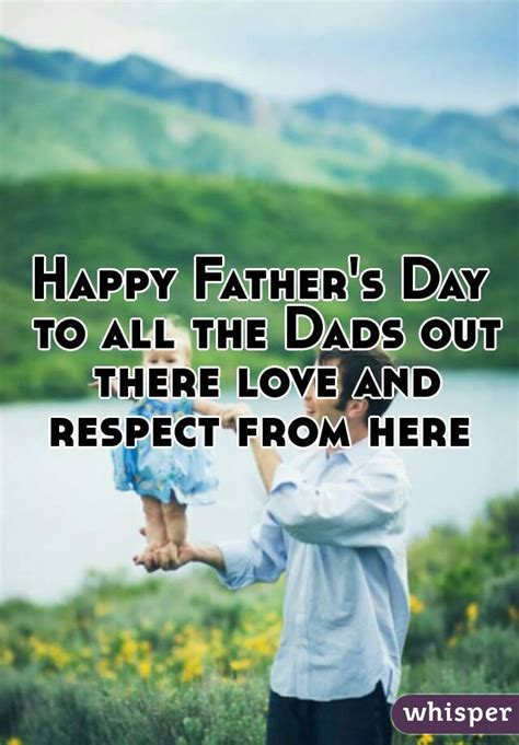 happy fathers day to all the dads out there happy s day to all the dads out there and