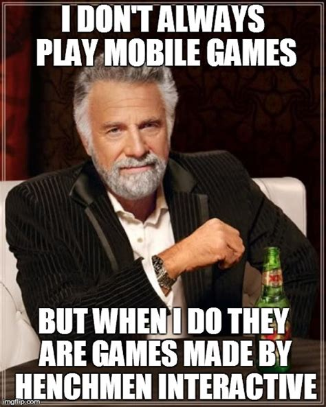 Mobile Meme - the most interesting man in the world meme imgflip