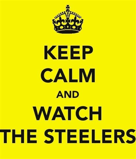 Bob2 Is Here And We Keep Calm And Here We Go Steelers Memes