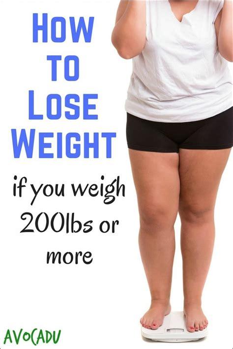 How To Lose Weight If How To Lose Weight If You Weigh 200 Lbs Or More Avocadu
