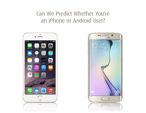 we predict whether you re an iphone or android user