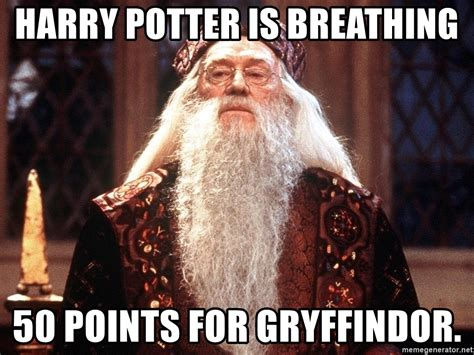 Dumbledore Memes - harry potter is breathing 50 points for gryffindor
