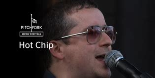 hot chips song hot chip albums songs and news pitchfork