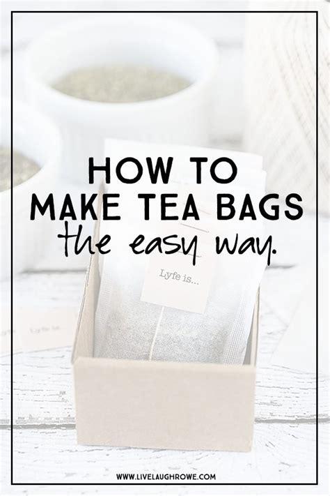 how to use tea bags how to make tea bags the easy way live laugh rowe