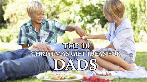 top 10 christmas gift ideas for dads 2017 what to get my