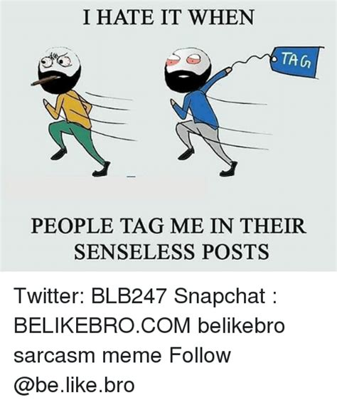I Hate It When Memes - i hate it when ta g people tag me in their senseless posts