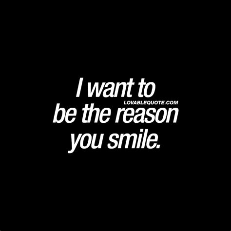 i wanna a in the i want to be the reason you smile smile quotes for him and